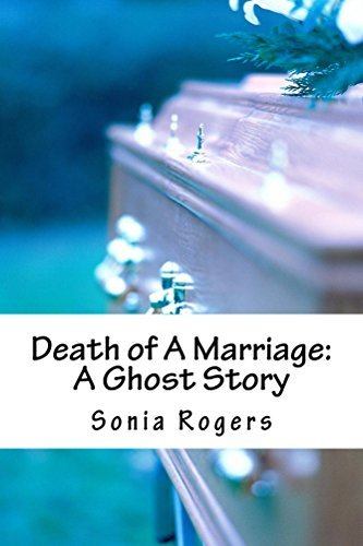 Death of A Marriage: A Ghost Story  by  Sonia Rogers