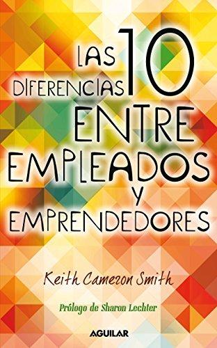 Las 10 diferencias entre empleados y emprendedores  by  Keith Cameron Smith