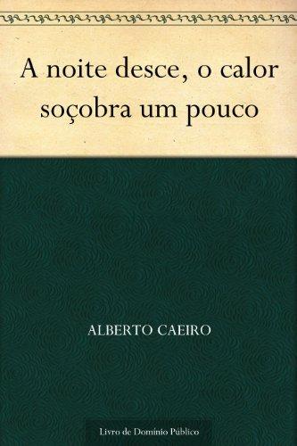A noite desce o calor soçobra um pouco Alberto Caeiro
