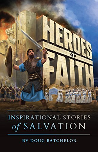 Heroes of Faith: Inspirational Stories of Salvation Doug Batchelor