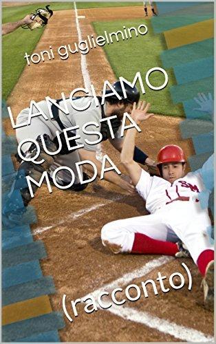 LANCIAMO QUESTA MODA: (racconto) (nuotare Vol. 17)  by  toni guglielmino