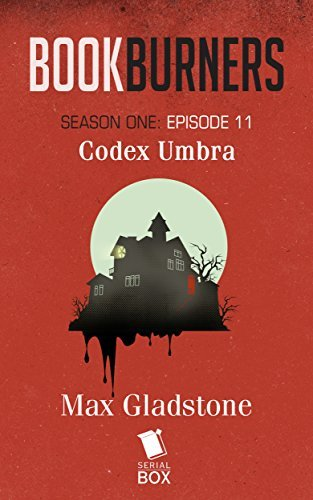 Bookburners: Codex Umbra: (Episode 11)  by  Max Gladstone