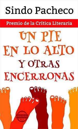 Un pie en lo alto y otras encerronas. Premio de la Crítica Literaria  by  Sindo Pacheco