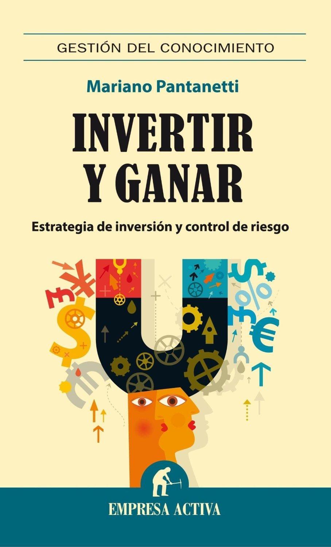 Invertir y ganar  by  Mariano Pantanetti