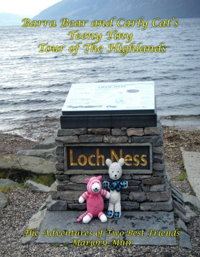 Barra Bear and Carly Cats Teeny Tiny Tour of The Highlands: The Adventures of Two Best Friends Marjory Muir