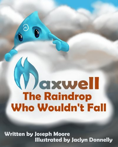 Maxwell, The Raindrop Who Wouldnt Fall Joseph Moore