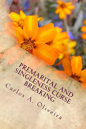 Premarital And Singleness Curse Breaking: For Engaged Couples, Singles Planning To Get Married And Married Couples!  by  Carlos A. Oliveira