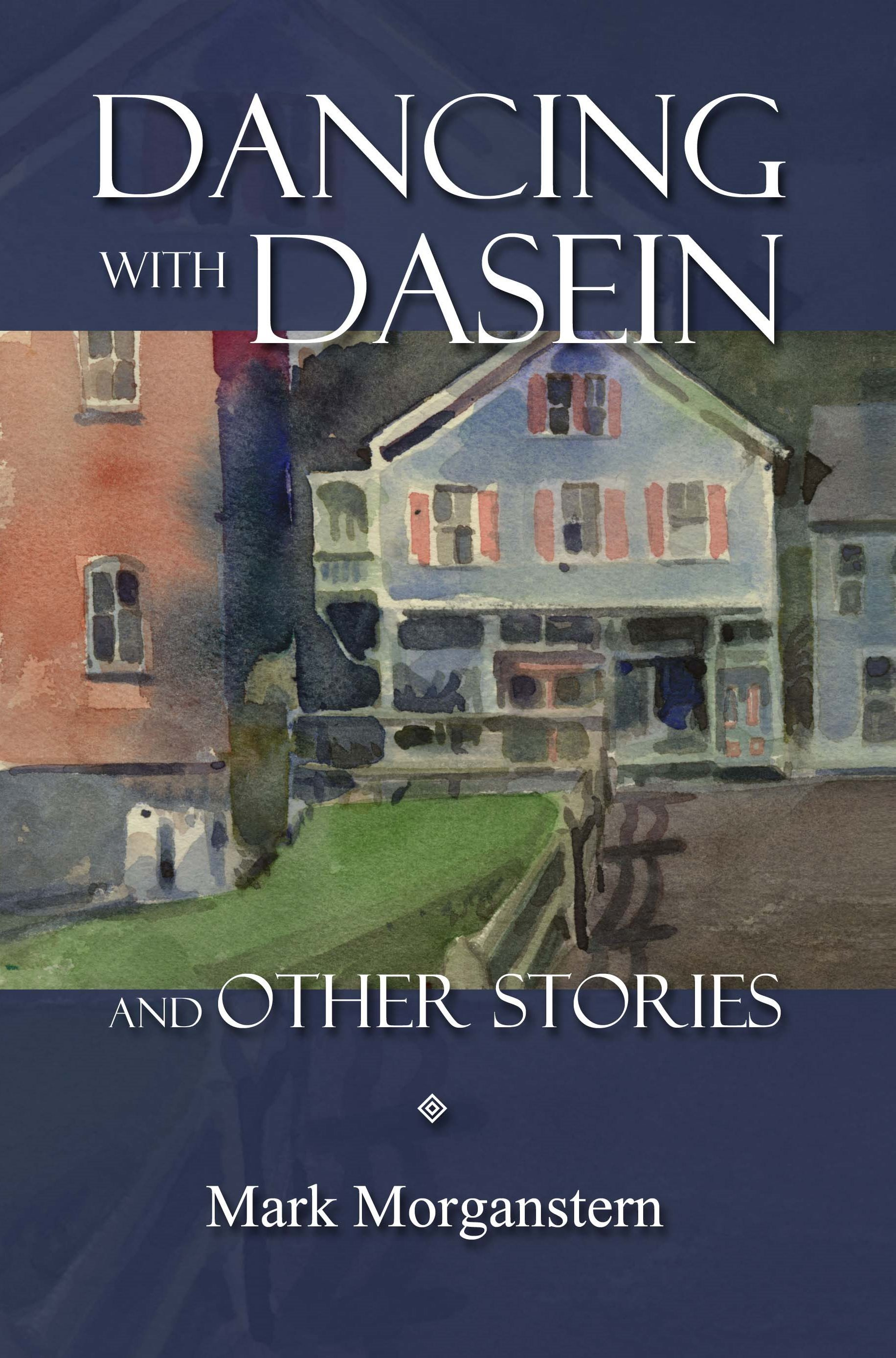 Dancing with Dasein and Other Stories  by  Mark Morganstern