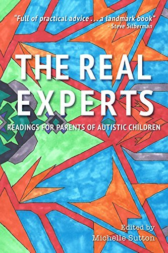 The Real Experts: Readings for Parents of Autistic Children  by  Michelle Sutton