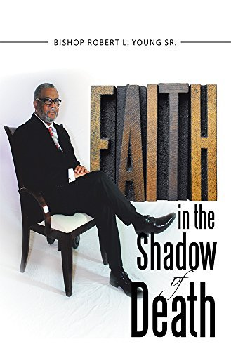 Faith in the Shadow of Death  by  Bishop Robert L. Young Sr.