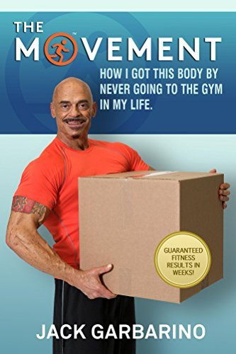 The Movement: How I got this body  by  never going to the gym in my life. by Jack Garbarino