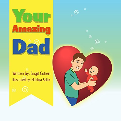 Childrens book: Your Amazing Dad: Beautiful illustrated picture book for kids, Value book for children, Early readers, Bedtime story for kids. (You are Not Alone 4)  by  Sagit Cohen