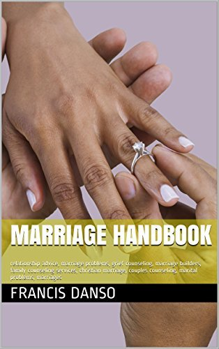 MARRIAGE HANDBOOK: Relationship Advice, Marriage Problems, Grief Counseling, Marriage Builders, Family Counseling Services, Christian Marriage, Couples ... counseling ,family counselling,therapist)  by  Francis Danso