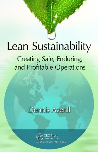 Lean Sustainability: Creating Safe, Enduring, and Profitable Operations  by  Dennis Averill