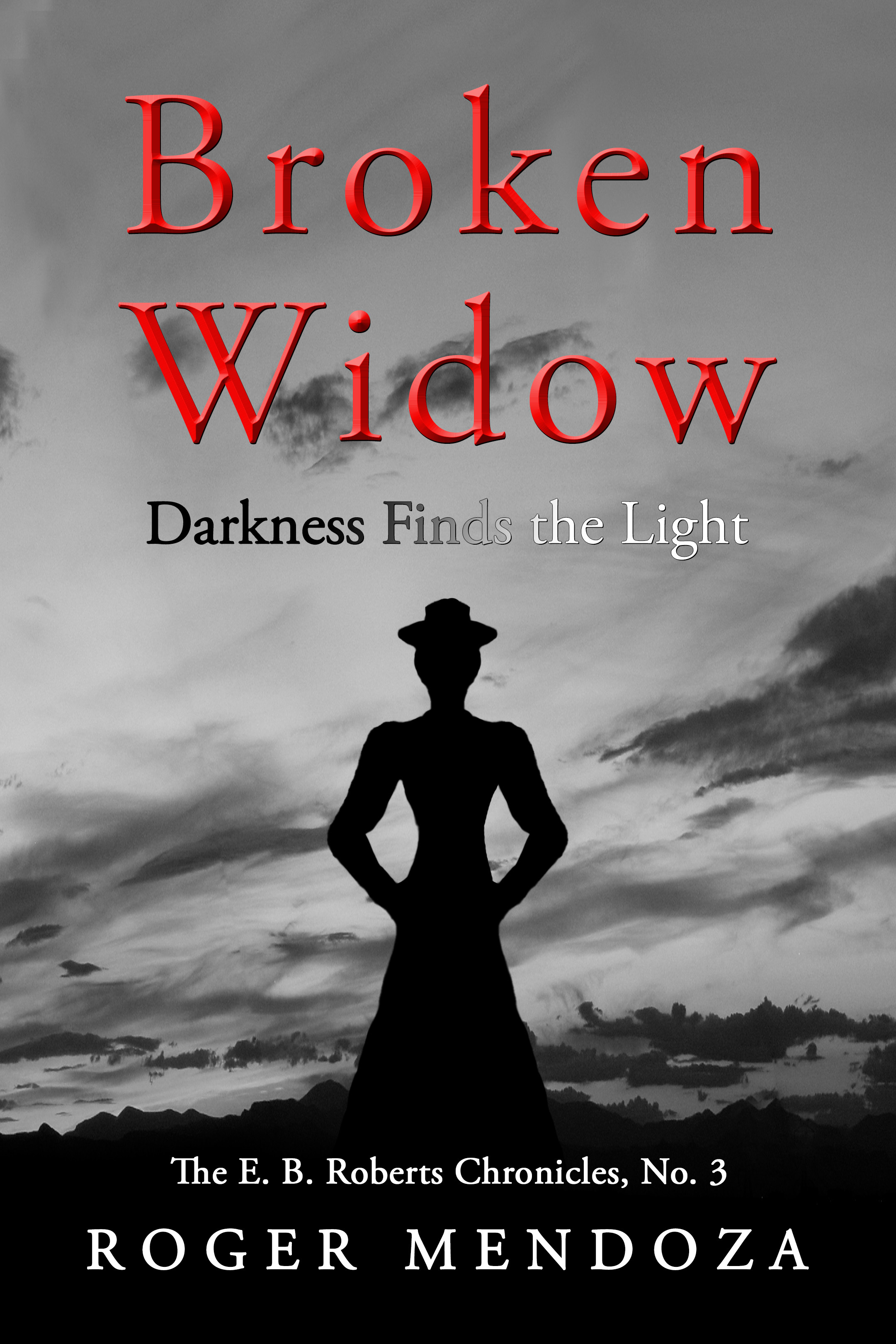Broken Widow: Darkness Finds the Light (The E. B. Roberts Chronicles No. 3)  by  Roger Mendoza