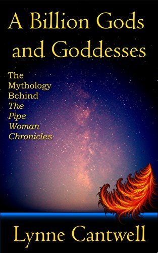 A Billion Gods and Goddesses: The Mythology Behind the Pipe Woman Chronicles  by  Lynne Cantwell