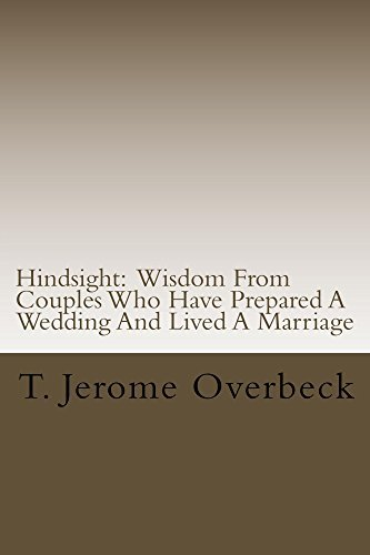 Hindsight: Wisdom From Couples Who Have Prepared A Wedding And Lived A Marriage  by  T. Jerome Overbeck