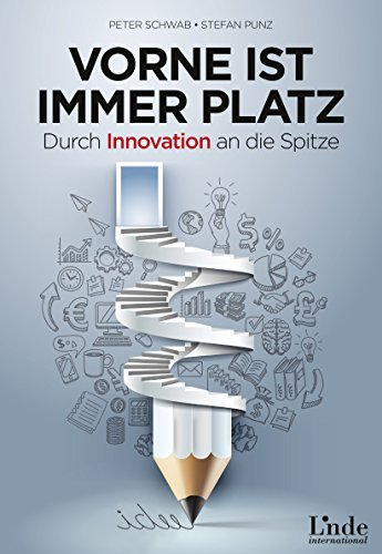 Vorne ist immer Platz: Durch Innovation an die Spitze  by  Peter Schwab