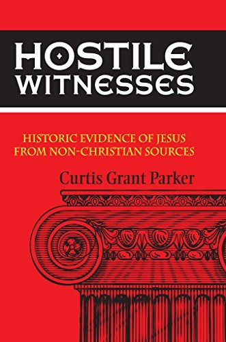Hostile Witnesses: Historic Evidence of Jesus From Non-Christian Sources  by  Curtis Parker