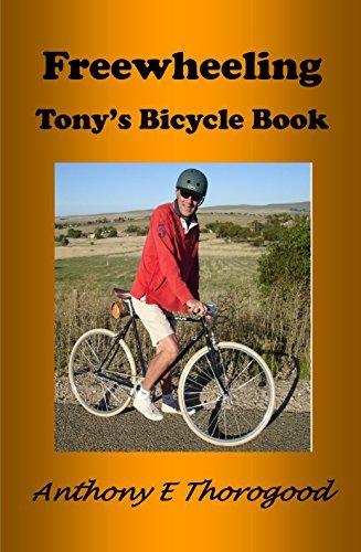 Freewheeling or Tonys Bicycle Book Anthony E Thorogood