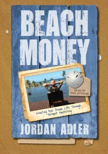 Beach Money - Creating Your Dream Life Through Network Marketing  by  J Adler