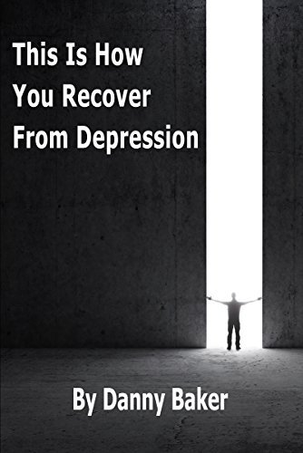 This Is How You Recover From Depression (Depression is a Liar #2)  by  Danny  Baker