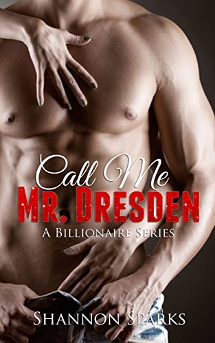 Call Me Mr. Dresden (Billionaire Series)  by  Shannon Sparks