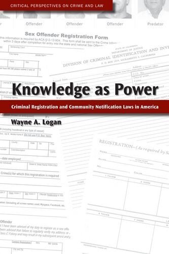 Knowledge as Power: Criminal Registration and Community Notification Laws in America  by  Wayne Logan