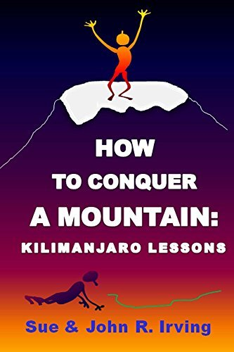 How to conquer a mountain: Kilimanjaro lessons Sue Irving