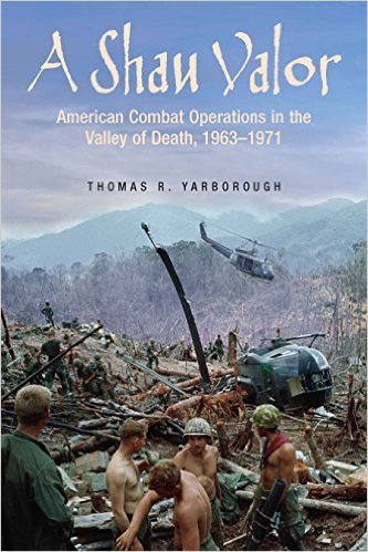 A Shau Valor: American Combat Operations in the Valley of Death, 1963 1971  by  Thomas Yarborough