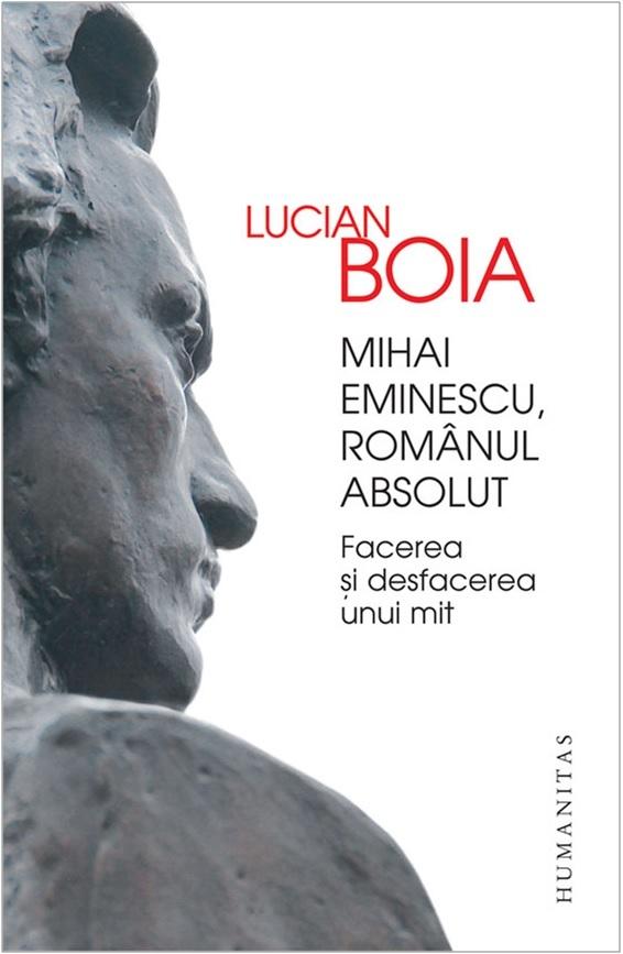 Mihai Eminescu, românul absolut: facerea și desfacerea unui mit  by  Lucian Boia