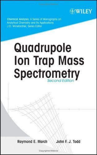 Quadrupole Ion Trap Mass Spectrometry (Chemical Analysis: A Series of Monographs on Analytical Chemistry and Its Applications)  by  Raymond E.  March