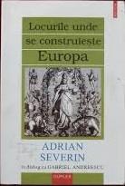 Locurile unde se construieste Europa. Adrian Severin in dialog cu Gabriel Andreescu  by  Gabriel Andreescu