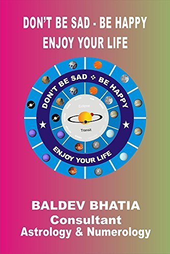 Dont Be Sad Be Happy: Enjoy Your Life Baldev Bhatia