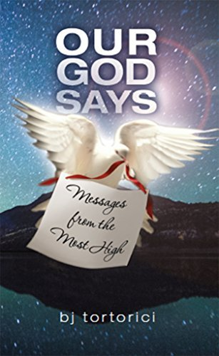 Our God Says: Messages From The Most High (OUR GOD SAYS, Messages from the Most High #1)  by  B.J. Tortorici