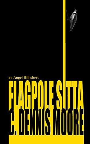 Flagpole Sitta: an Angel Hill short C. Dennis Moore