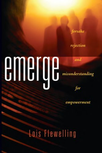 Emerge: Forsake Rejection and Misunderstanding for Empowerment Lois Flewelling