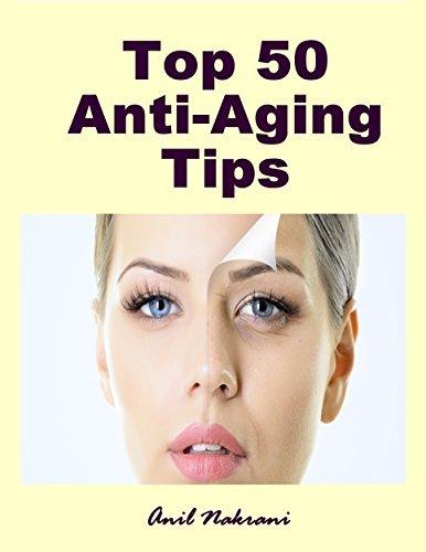 Anti Aging: Top 50 Anti-Aging Tips: Anil Nakrani