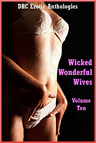 Wicked, Wonderful Wives Volume 10: Five Explicit Sexy Wife Erotica Stories  by  Sarah Blitz