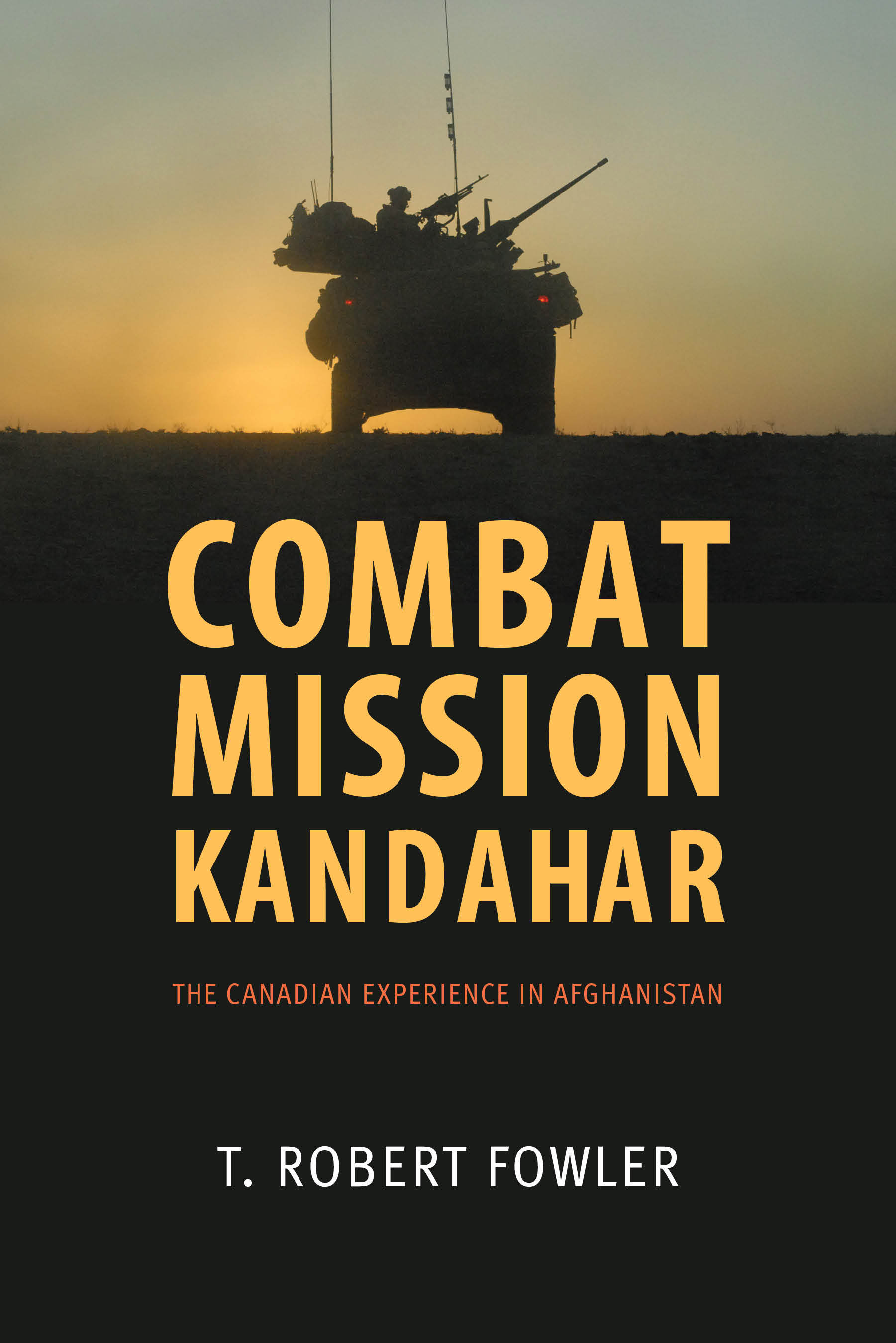 Combat Mission Kandahar: The Canadian Experience in Afghanistan  by  T. Robert Fowler