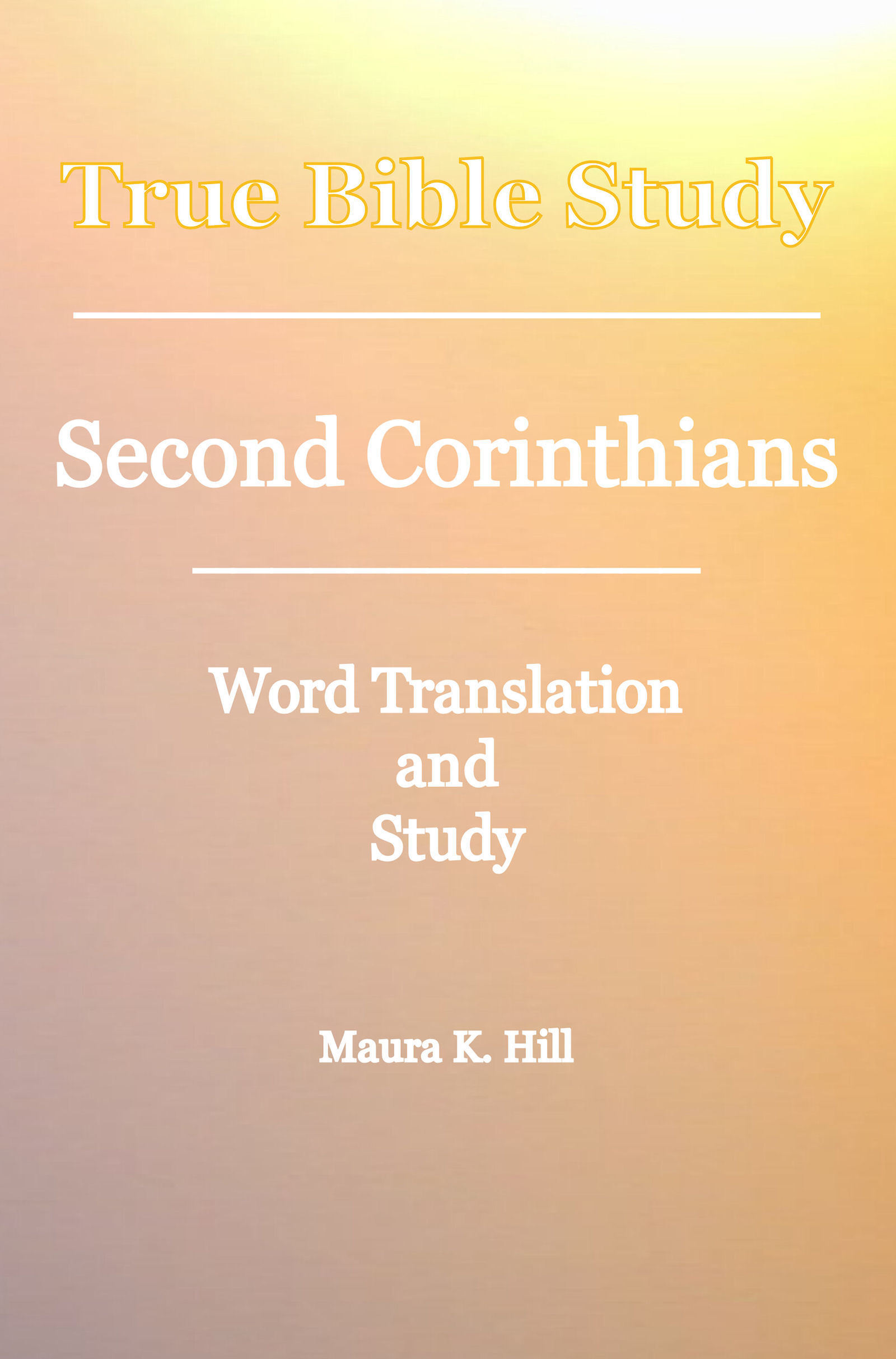 True Bible Study: Second Corinthians Maura Hill