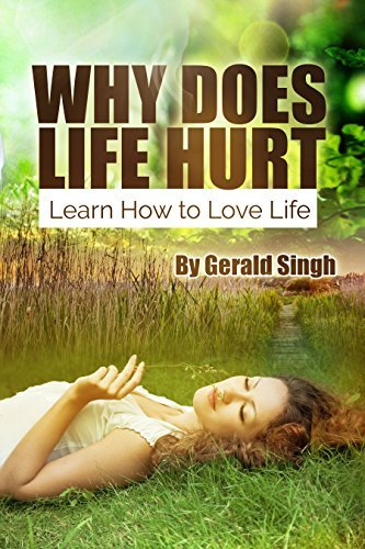 Why Does Life Hurt: Learn How to Love Life  by  Gerald Singh