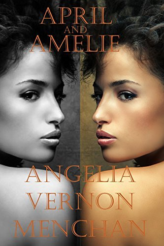 April and Amelie: April and Trinidads Amelie and April and Amelie Ascending IN ONE VOLUME Angelia Menchan