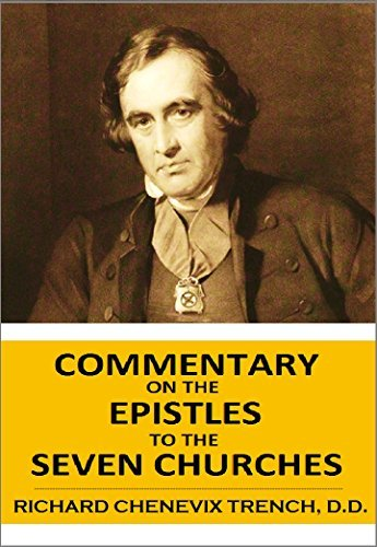 Commentary on the EPISTLES to the SEVEN CHURCHES in ASIA, REVELATION II, III.  by  Richard Chenevix Trench