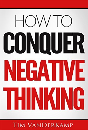 How to Conquer Negative Thinking  by  Tim VanDerKamp