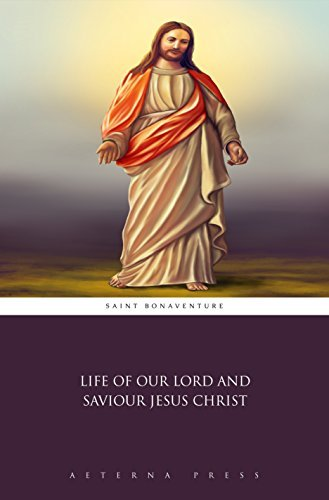 Life of Our Lord and Saviour Jesus Christ  by  Saint Bonaventure