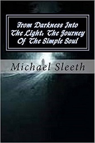 From Darkness Into The Light: The Journey Of The Simple Soul Michael Sleeth