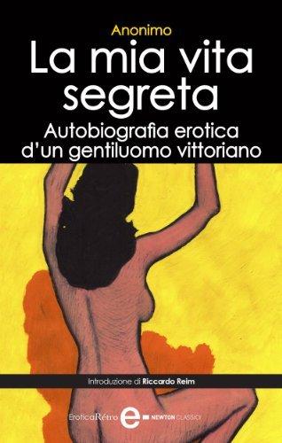 La mia vita segreta. Autobiografia erotica di un gentiluomo vittoriano Anónimo