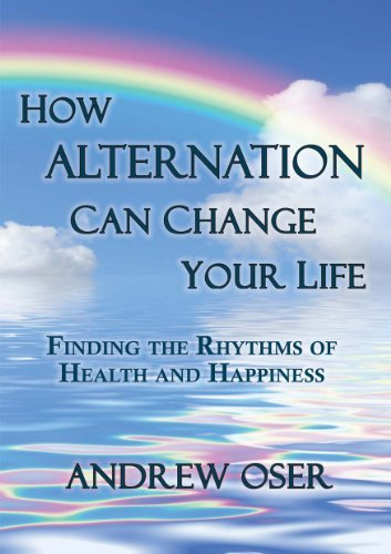 How Alternation Can Change Your Life: Finding the Rhythms of Health and Happiness Andrew Oser