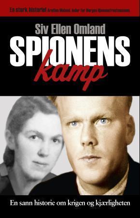 Spionens kamp - en sann historie om krigen og kjærligheten  by  Siv Ellen Omland